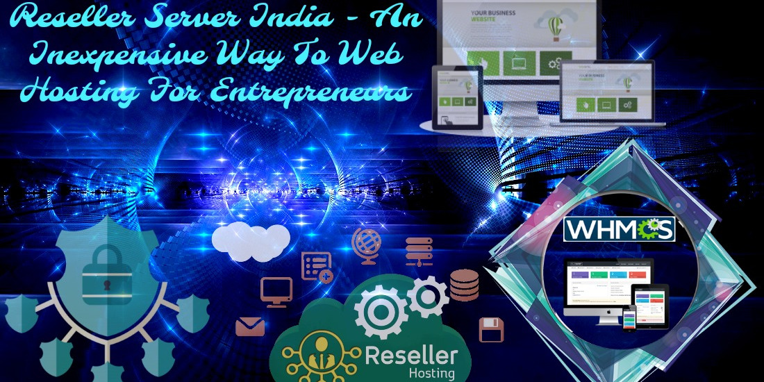 Reseller Server India - An inexpensive way to web hosting for